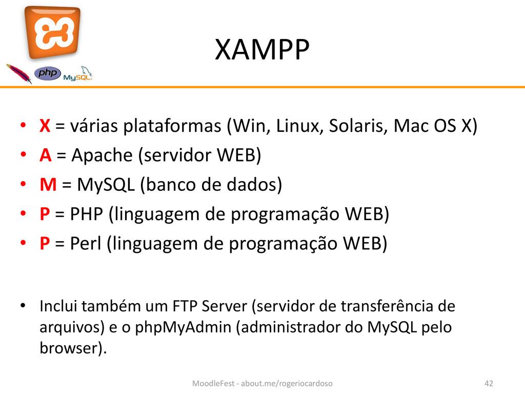 XAMPP • X = várias plataformas (Win, Linux, Sol...