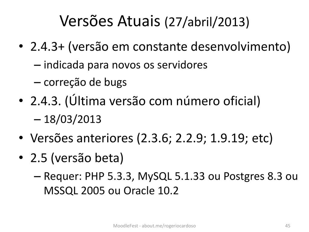 Versões Atuais (27/abril/2013) • 2.4.3+ (versão...