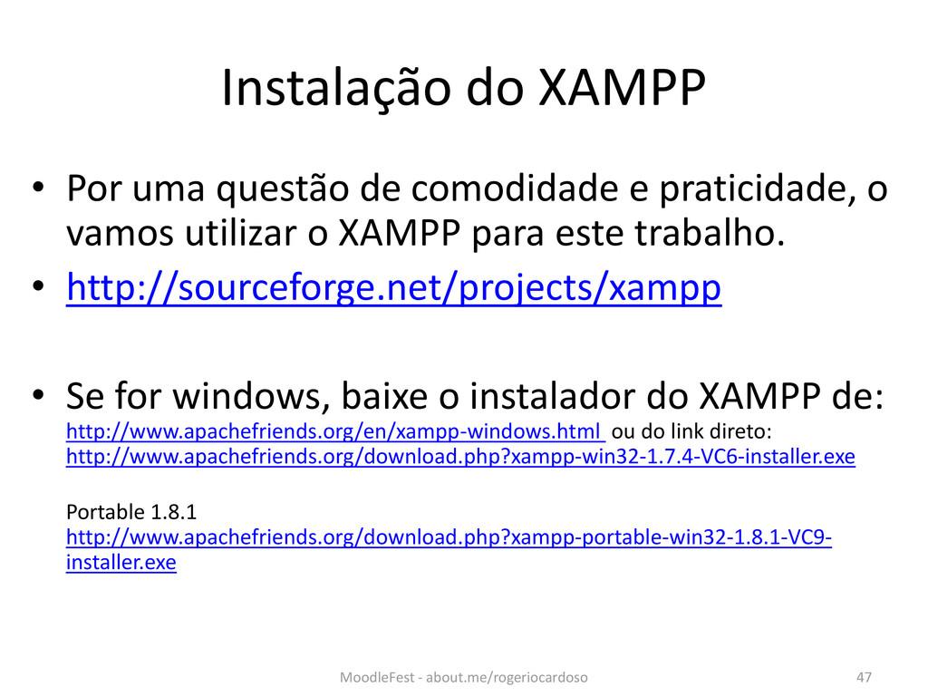 Instalação do XAMPP • Por uma questão de comodi...