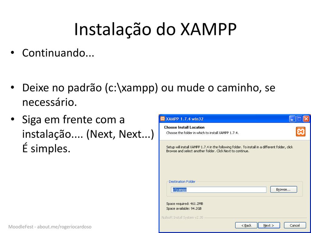 Instalação do XAMPP • Continuando... • Deixe no...