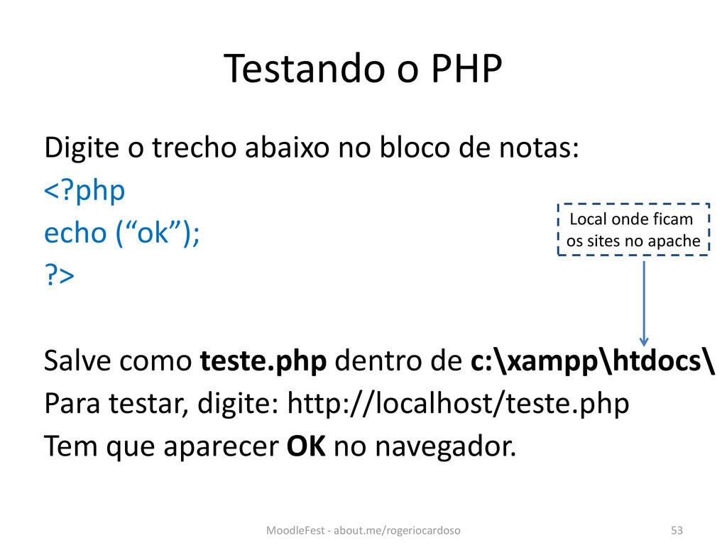 Testando o PHP Digite o trecho abaixo no bloco ...