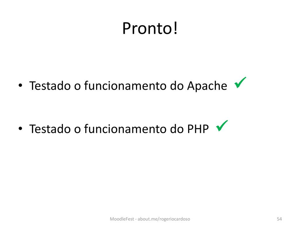Pronto! • Testado o funcionamento do Apache  •...