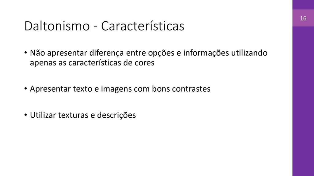 Daltonismo - Características • Não apresentar d...