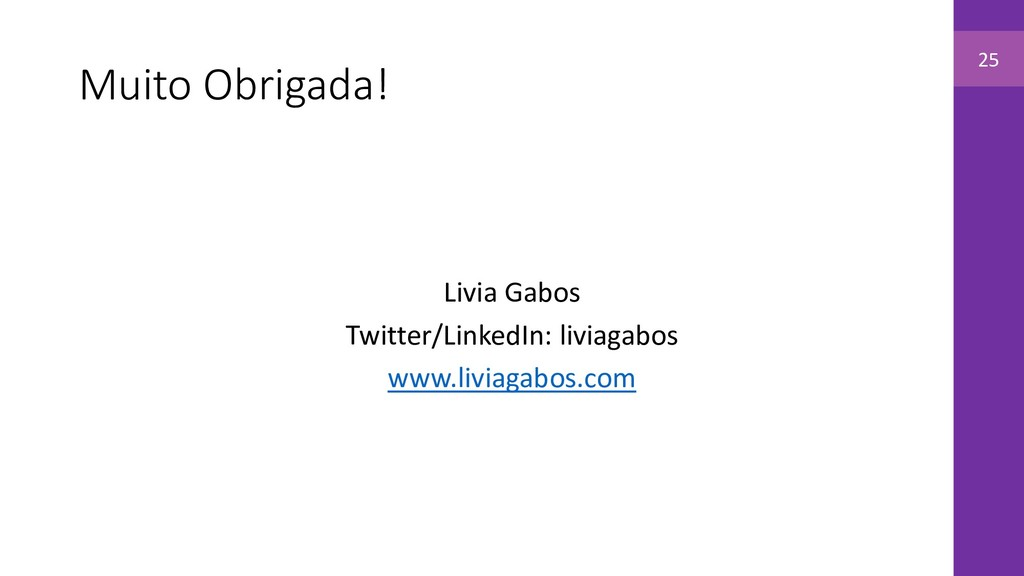 Muito Obrigada! Livia Gabos Twitter/LinkedIn: l...