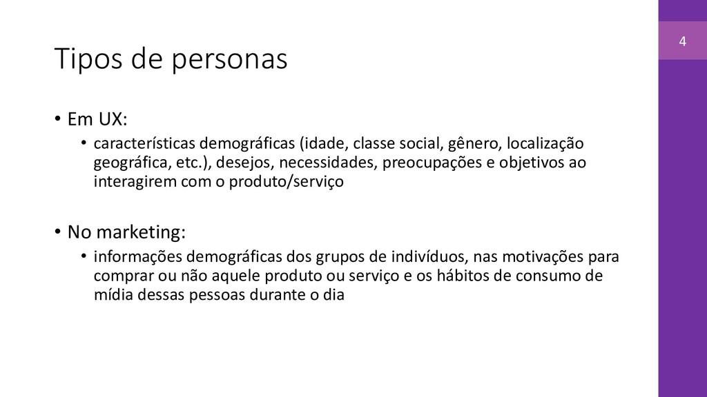 Tipos de personas • Em UX: • características de...