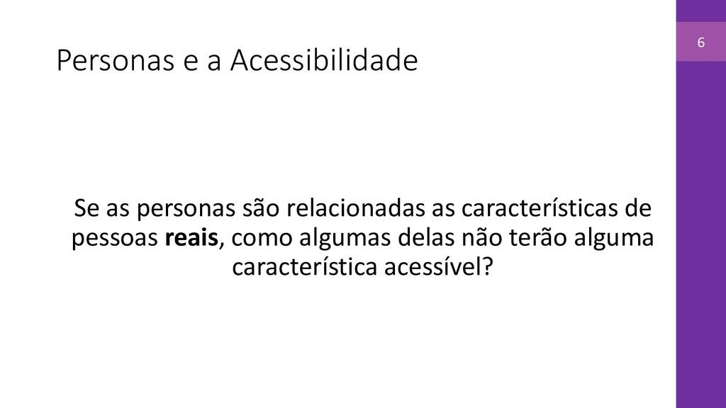Personas e a Acessibilidade Se as personas são ...