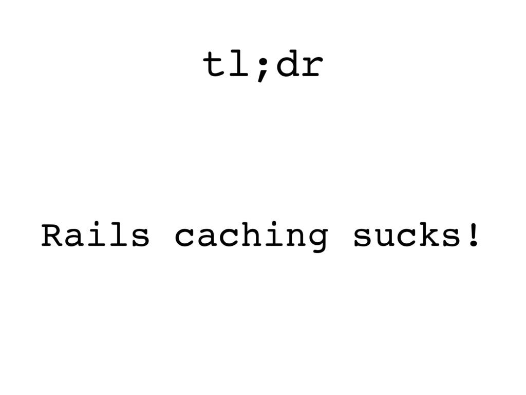 tl;dr Rails caching sucks!