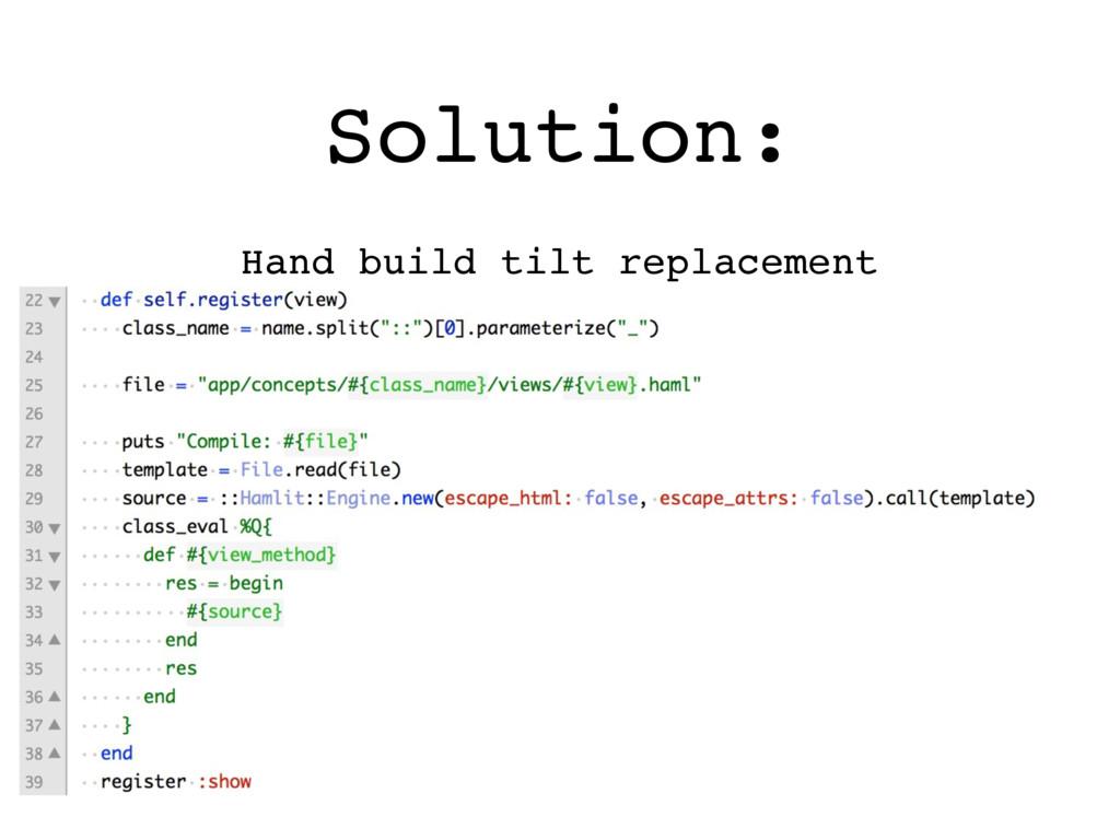 Solution: Hand build tilt replacement
