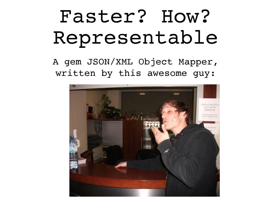 Faster? How? A gem JSON/XML Object Mapper, wri...
