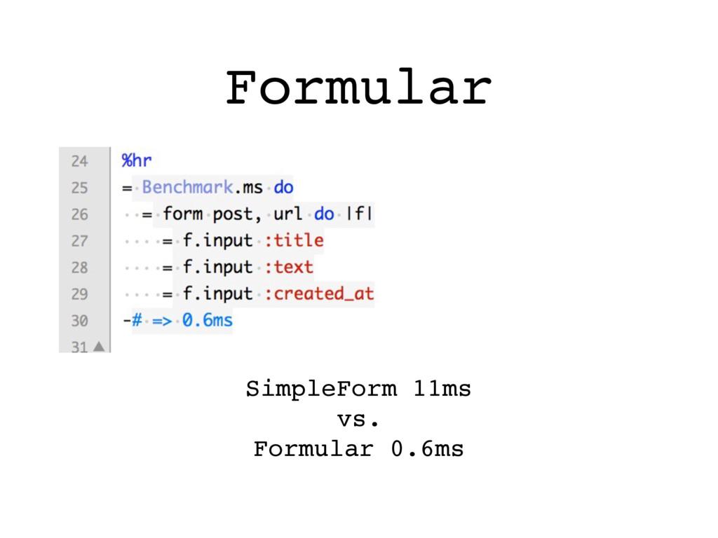 Formular SimpleForm 11ms vs. Formular 0.6ms