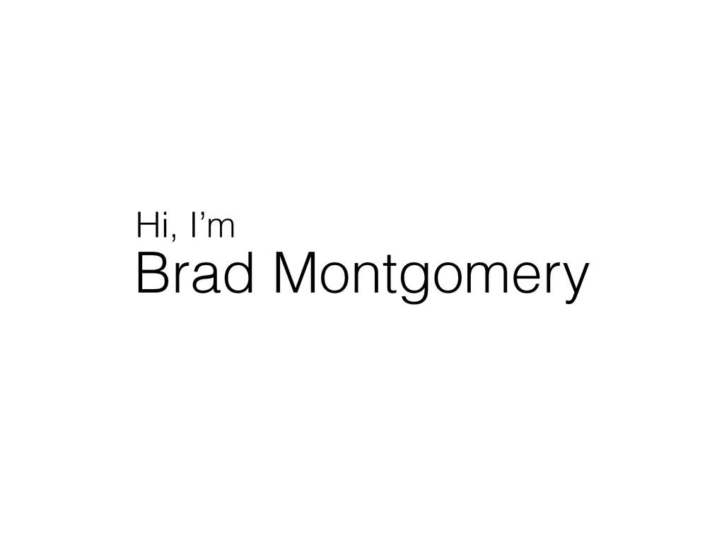 Brad Montgomery Hi, I'm