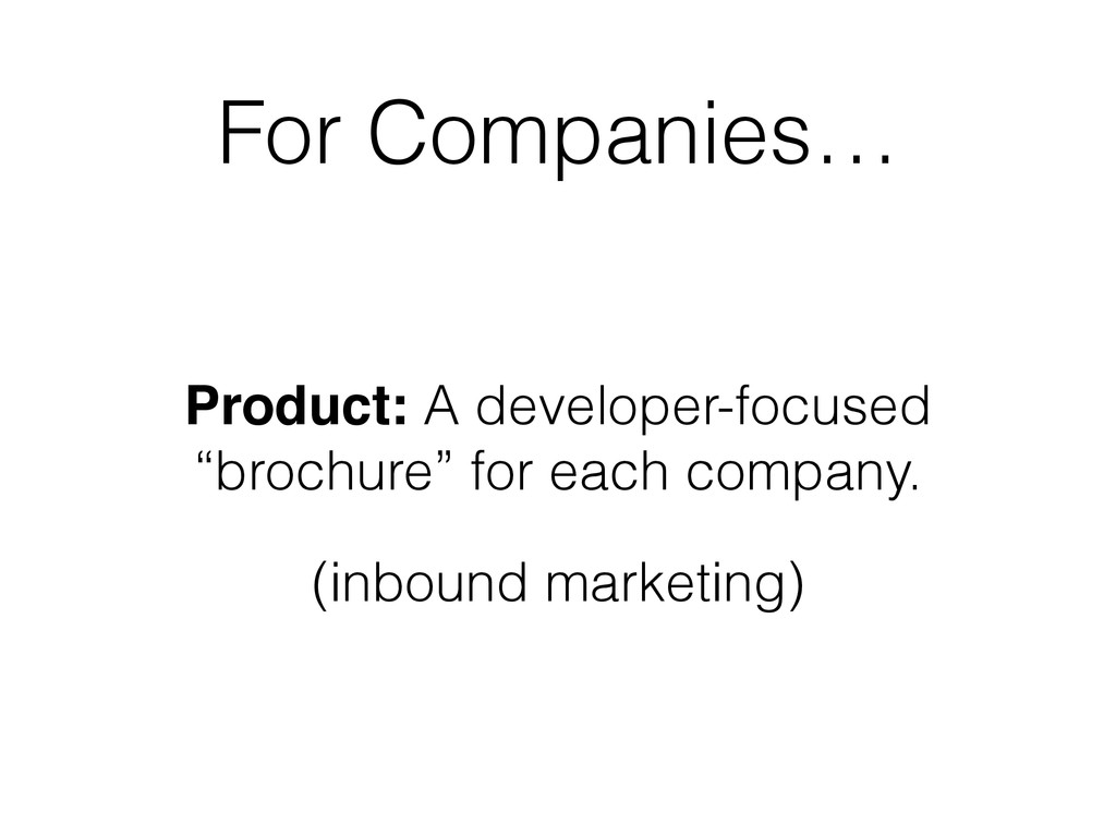 """For Companies… Product: A developer-focused """"br..."""