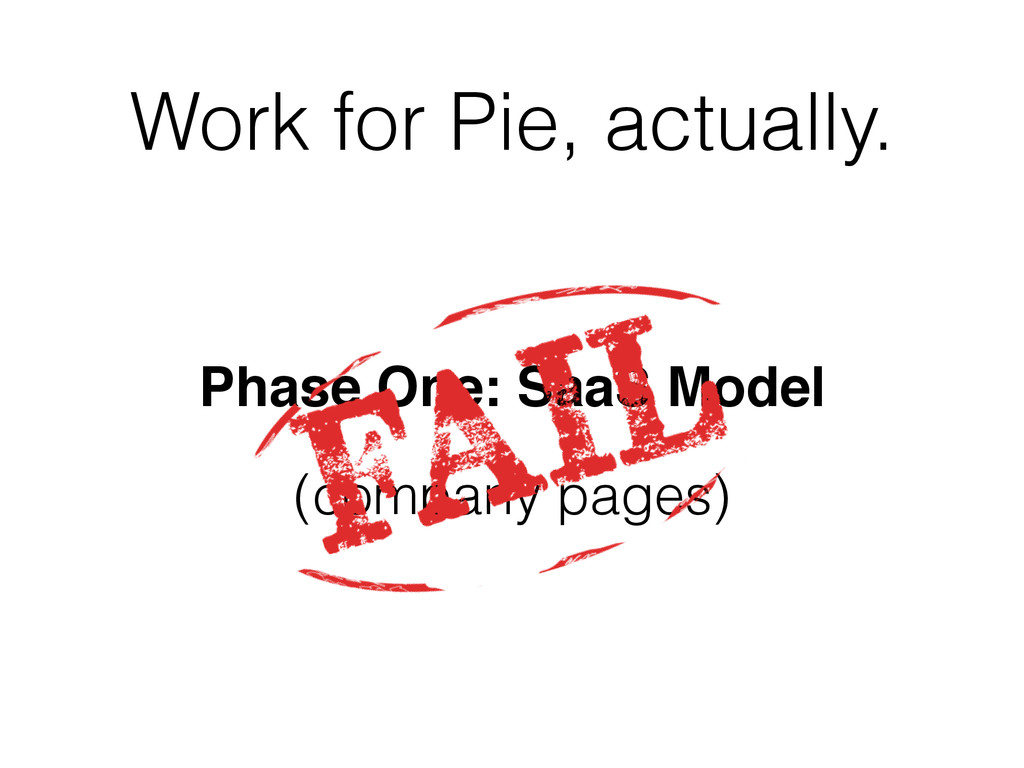 Work for Pie, actually. Phase One: SaaS Model! ...