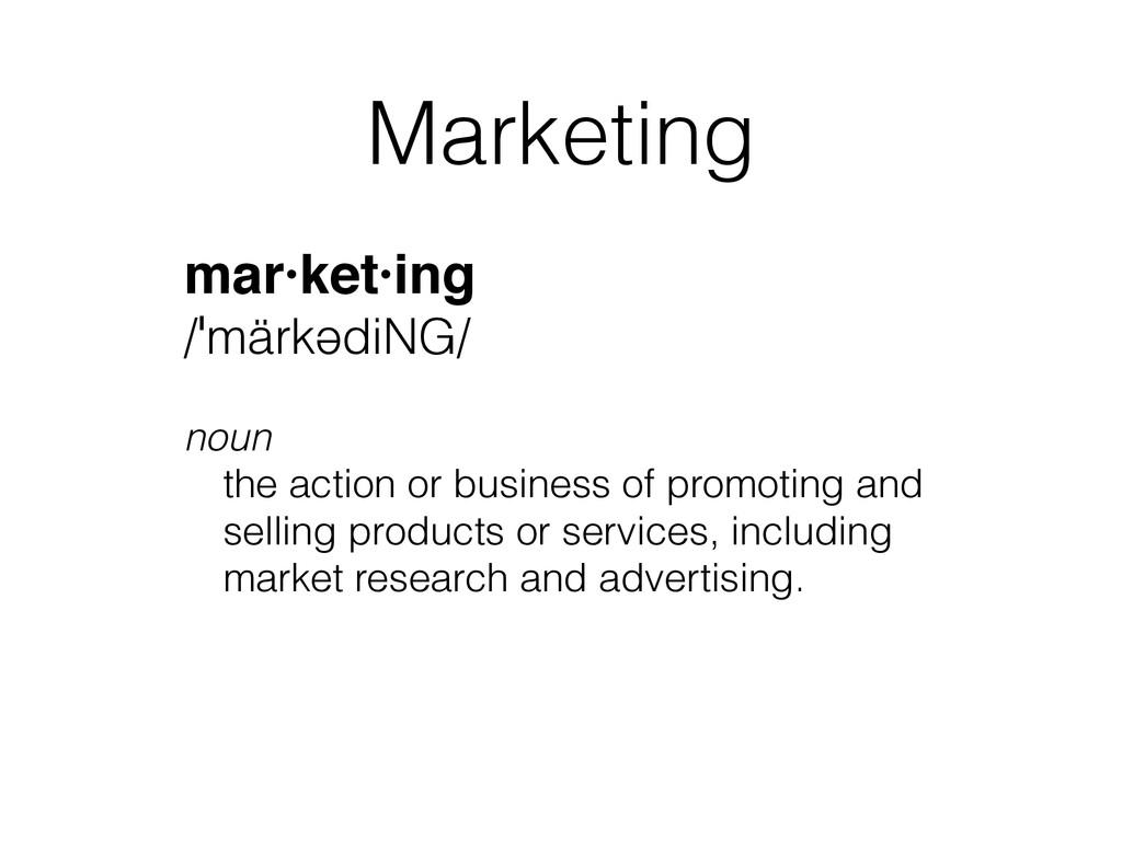 Marketing mar·ket·ing! /ˈmärkədiNG/ ! noun the ...