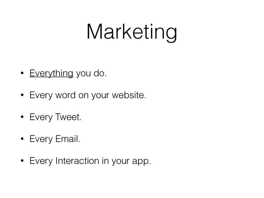 Marketing • Everything you do. • Every word on ...