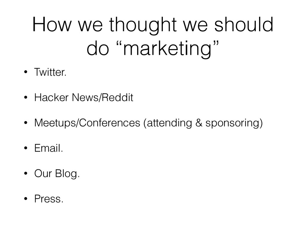 """How we thought we should do """"marketing"""" • Twitt..."""