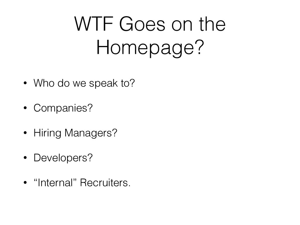 WTF Goes on the Homepage? • Who do we speak to?...