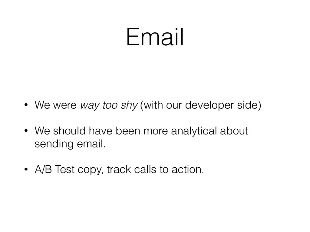 Email • We were way too shy (with our developer...