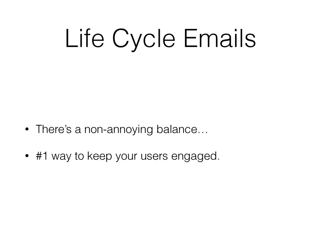 Life Cycle Emails • There's a non-annoying bala...