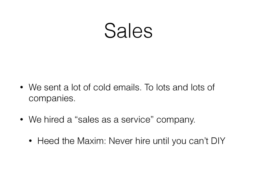 Sales • We sent a lot of cold emails. To lots a...