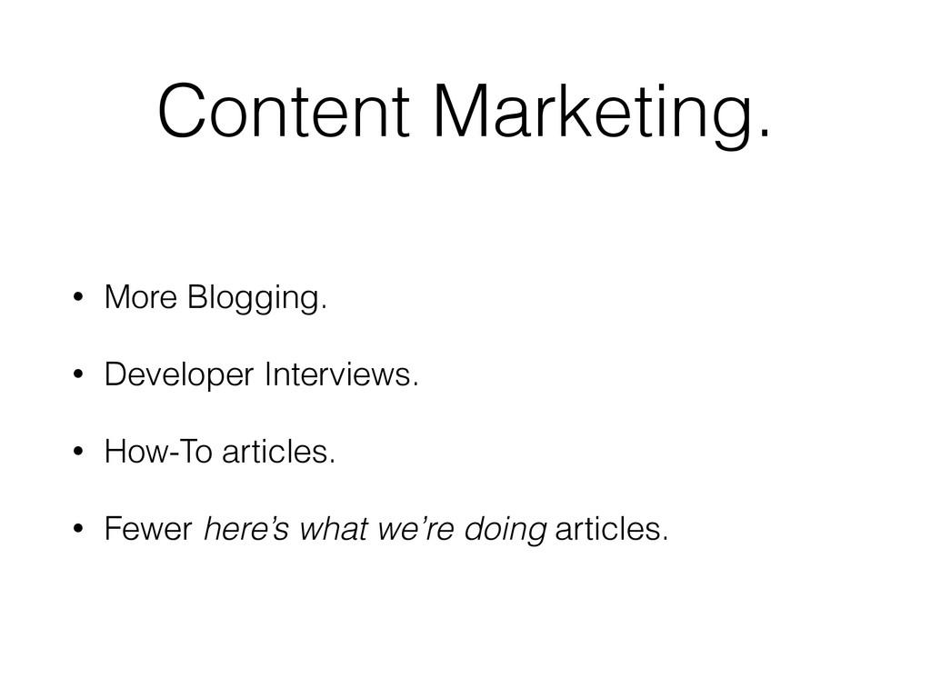 Content Marketing. • More Blogging. • Developer...