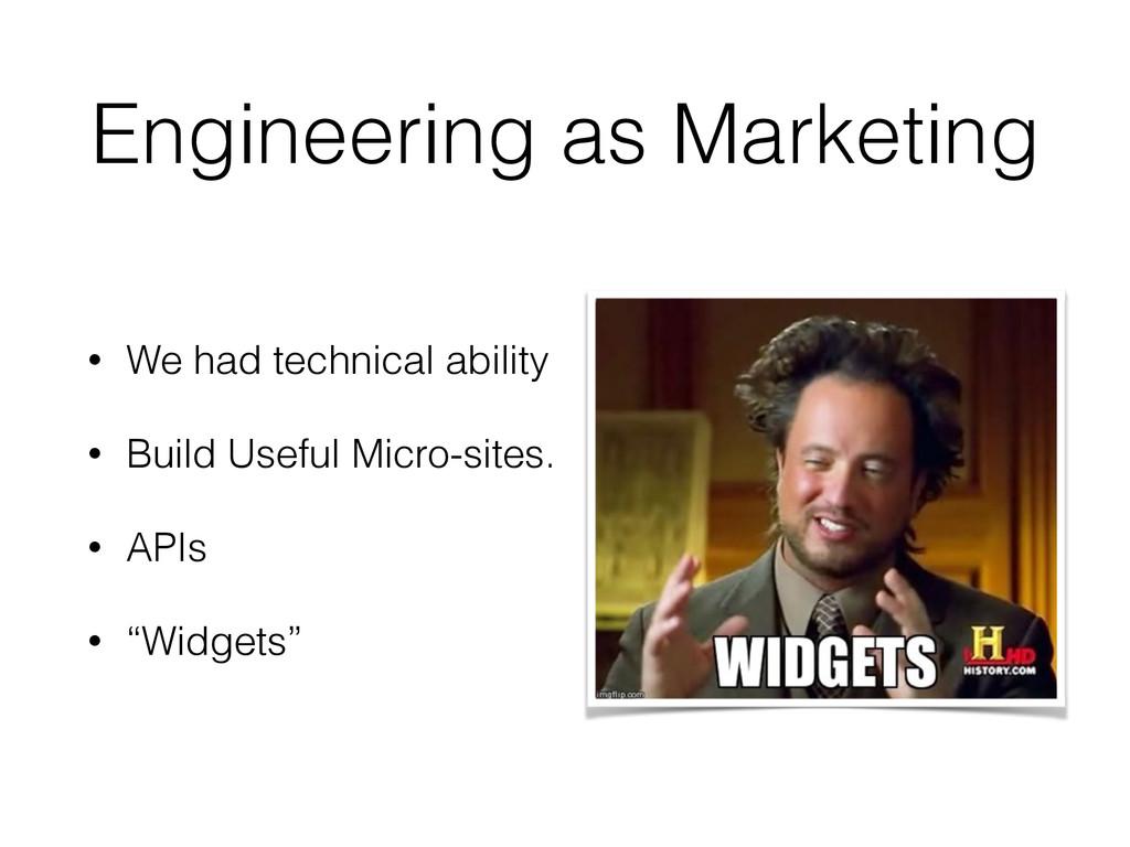 Engineering as Marketing • We had technical abi...
