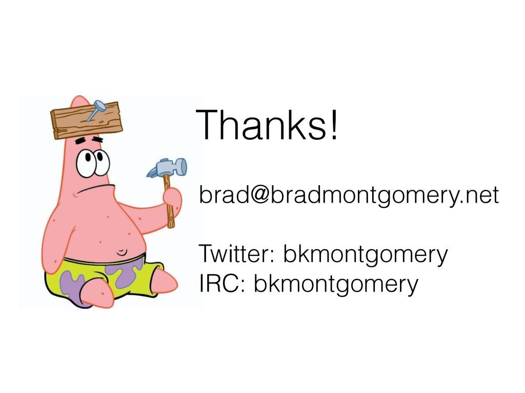 Thanks! brad@bradmontgomery.net ! Twitter: bkmo...