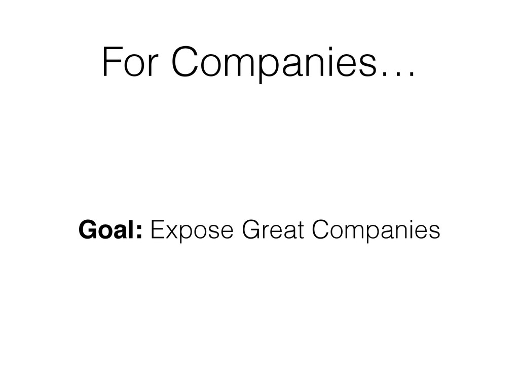 For Companies… Goal: Expose Great Companies