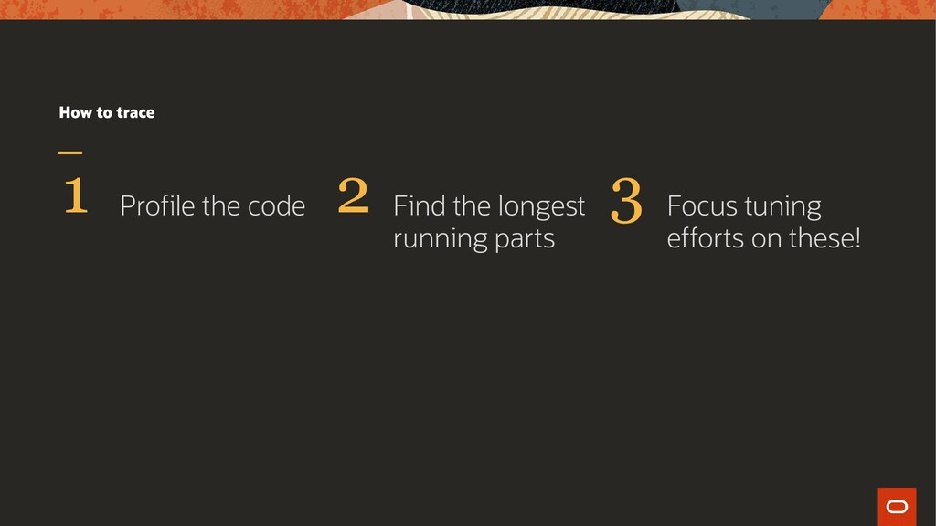 How to trace Profile the code Find the longest ...