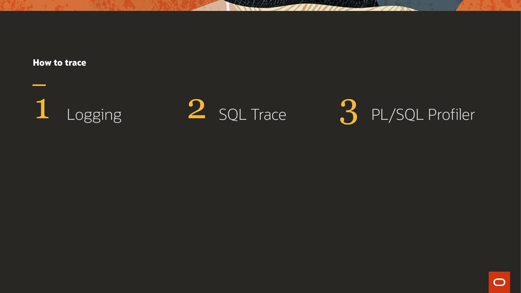 How to trace Logging SQL Trace PL/SQL Profiler ...