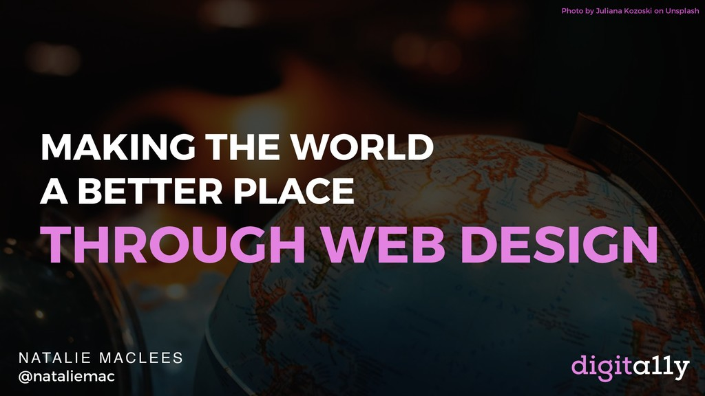 MAKING THE WORLD A BETTER PLACE THROUGH WEB DES...