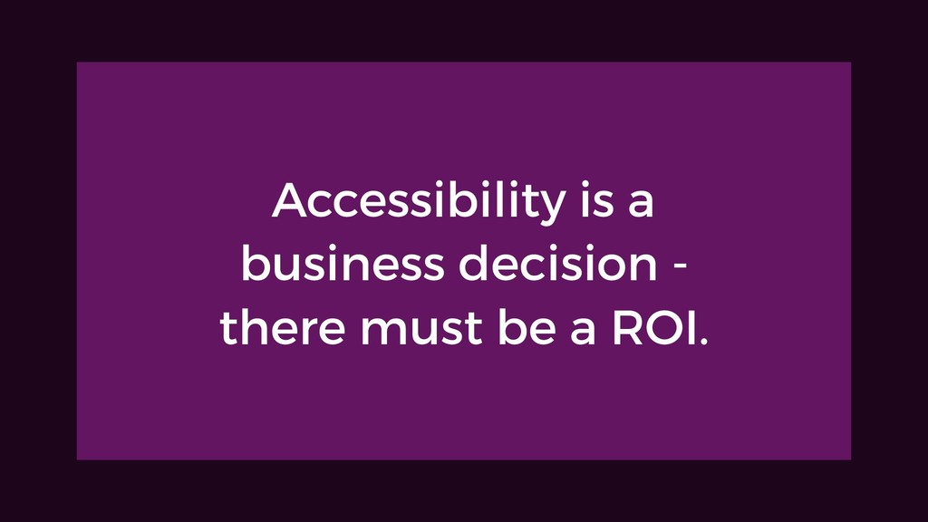 Accessibility is a business decision - there mu...
