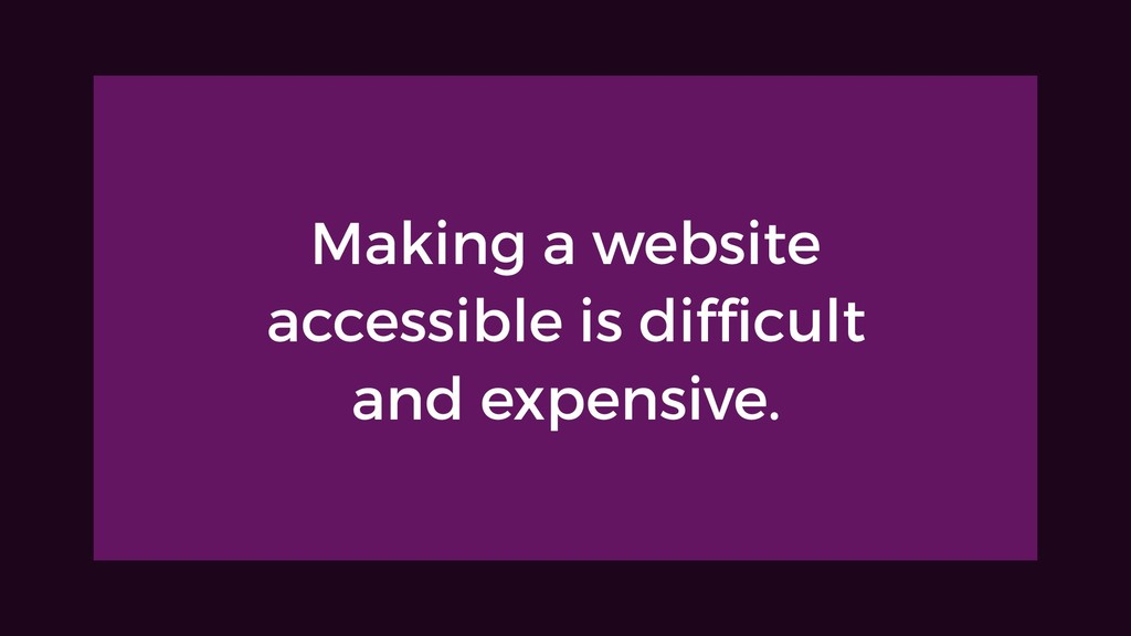 Making a website accessible is difficult and ex...