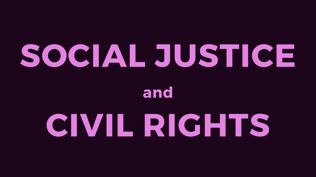 SOCIAL JUSTICE and CIVIL RIGHTS