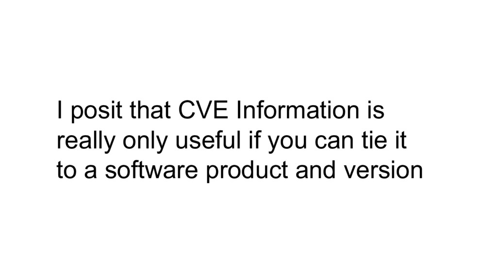 I posit that CVE Information is really only use...