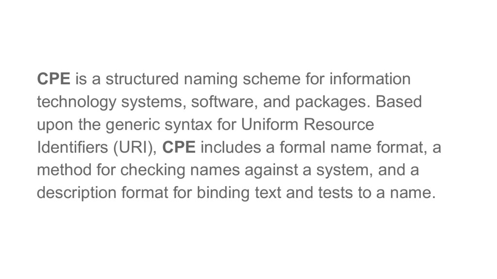 CPE is a structured naming scheme for informati...