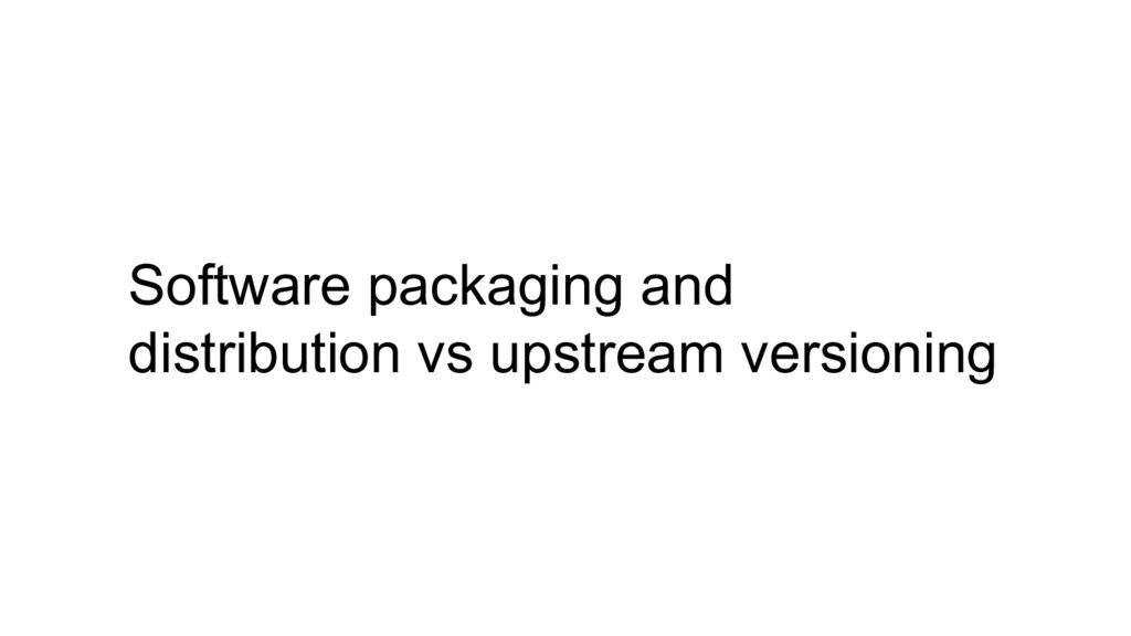 Software packaging and distribution vs upstream...