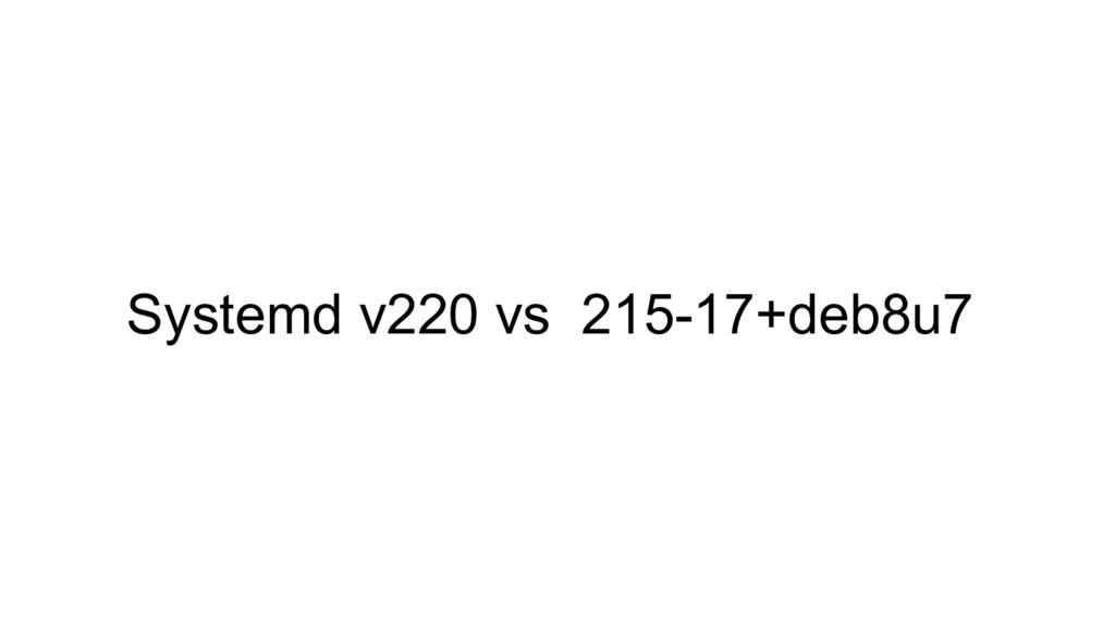Systemd v220 vs 215-17+deb8u7