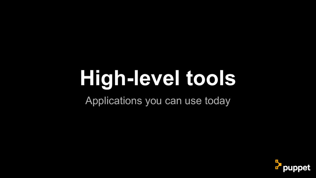 High-level tools Applications you can use today