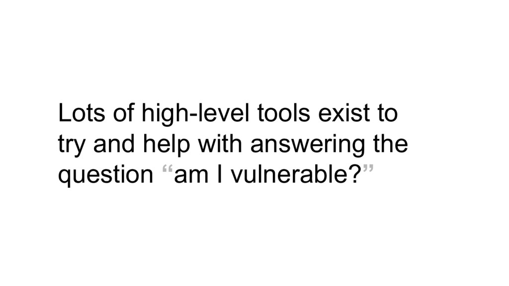 Lots of high-level tools exist to try and help ...