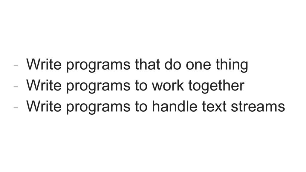 - Write programs that do one thing - Write prog...