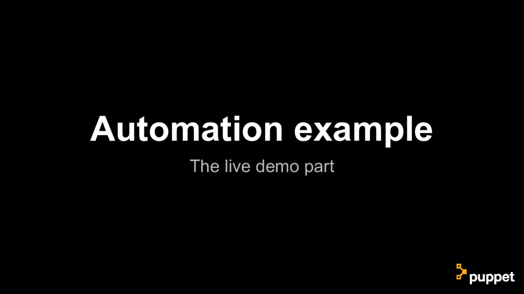 Automation example The live demo part
