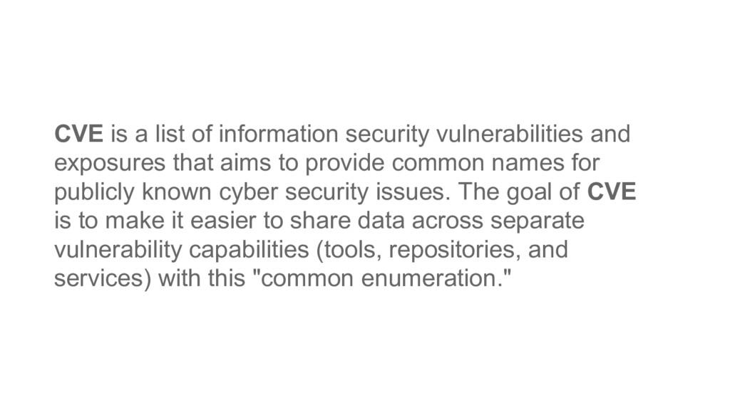 CVE is a list of information security vulnerabi...