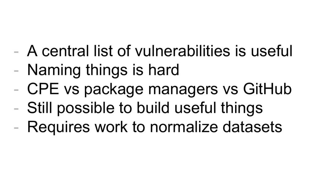 - A central list of vulnerabilities is useful -...