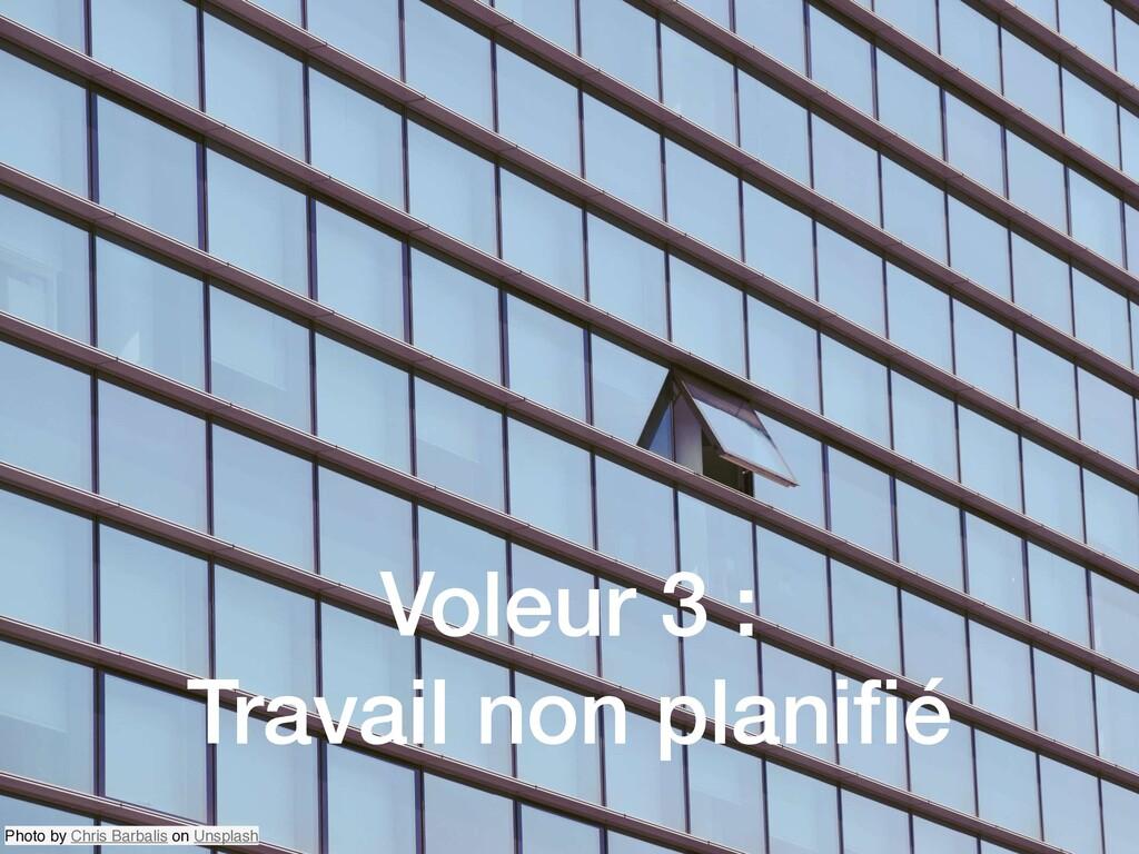 Voleur 3 : Travail non planifié Photo by Chris B...