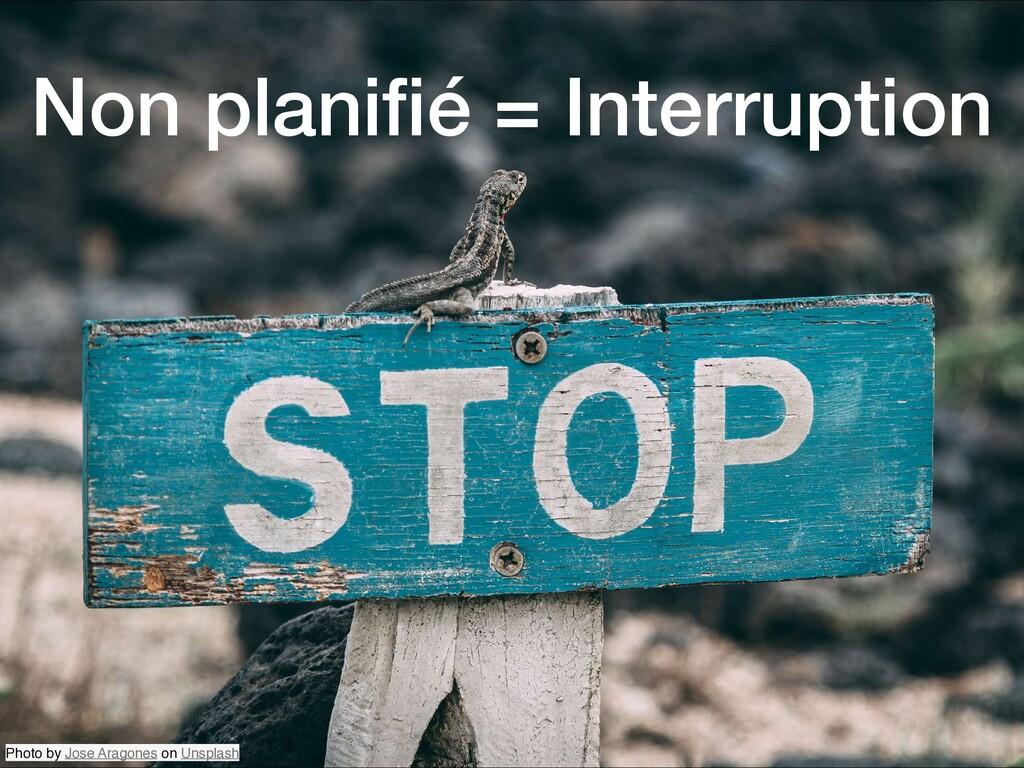 Non planifié = Interruption Photo by Jose Aragon...