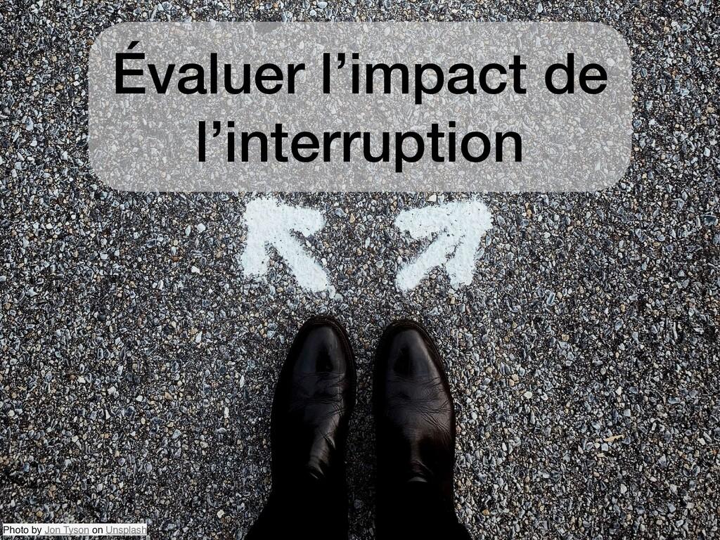 Évaluer l'impact de l'interruption Photo by Jon...