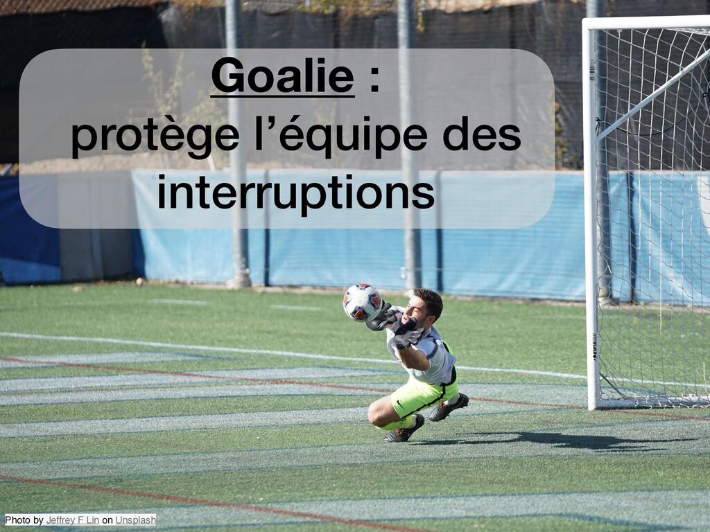 Goalie : protège l'équipe des interruptions Pho...