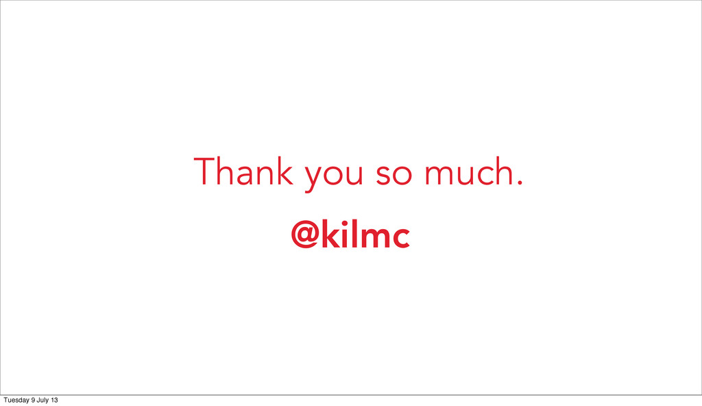 @kilmc Thank you so much. Tuesday 9 July 13