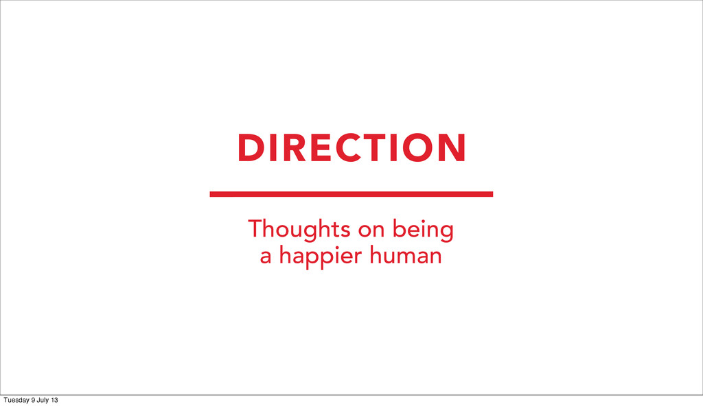 DIRECTION Thoughts on being a happier human Tue...